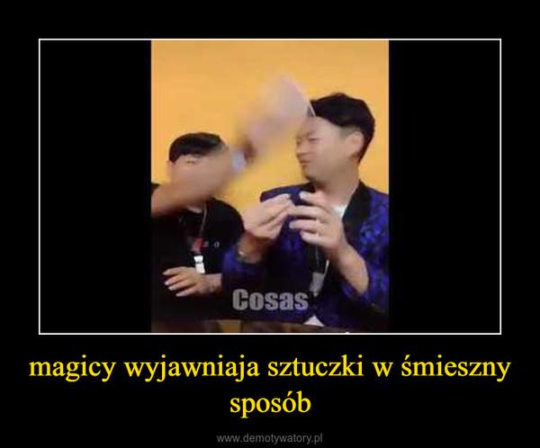 magicy wyjawniaja sztuczki w śmieszny sposób –