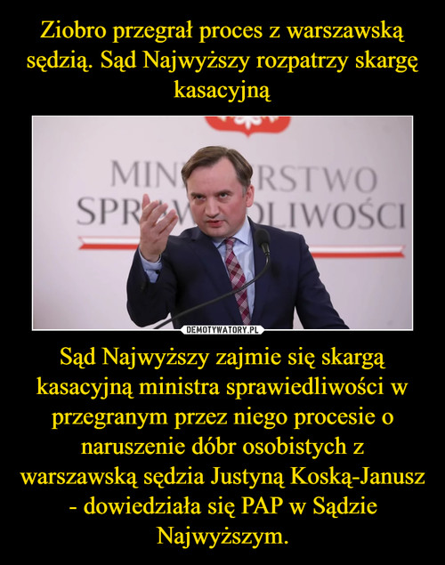 Ziobro przegrał proces z warszawską sędzią. Sąd Najwyższy rozpatrzy skargę kasacyjną Sąd Najwyższy zajmie się skargą kasacyjną ministra sprawiedliwości w przegranym przez niego procesie o naruszenie dóbr osobistych z warszawską sędzia Justyną Koską-Janusz - dowiedziała się PAP w Sądzie Najwyższym.