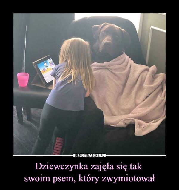 Dziewczynka zajęła się tak swoim psem, który zwymiotował –