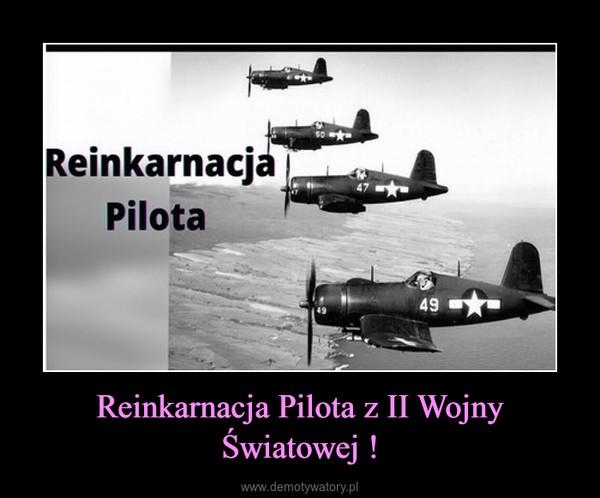Reinkarnacja Pilota z II Wojny Światowej ! –