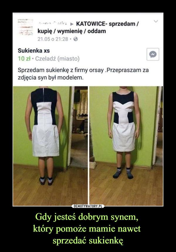Gdy jesteś dobrym synem, który pomoże mamie nawet sprzedać sukienkę –  Katowice sprzedam/kupię/wymienię/oddam Sukienka xs Sprzedam sukienkę z firmy orsay. Przepraszam za zdjęcia syn był modelem