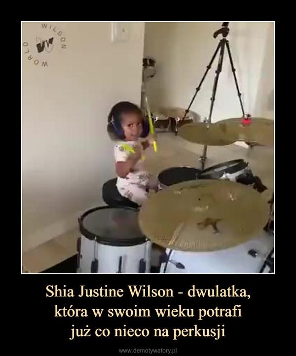 Shia Justine Wilson - dwulatka,która w swoim wieku potrafijuż co nieco na perkusji –