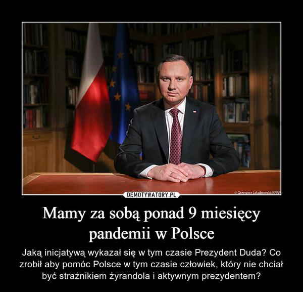 Mamy za sobą ponad 9 miesięcy pandemii w Polsce – Jaką inicjatywą wykazał się w tym czasie Prezydent Duda? Co zrobił aby pomóc Polsce w tym czasie człowiek, który nie chciał być strażnikiem żyrandola i aktywnym prezydentem?