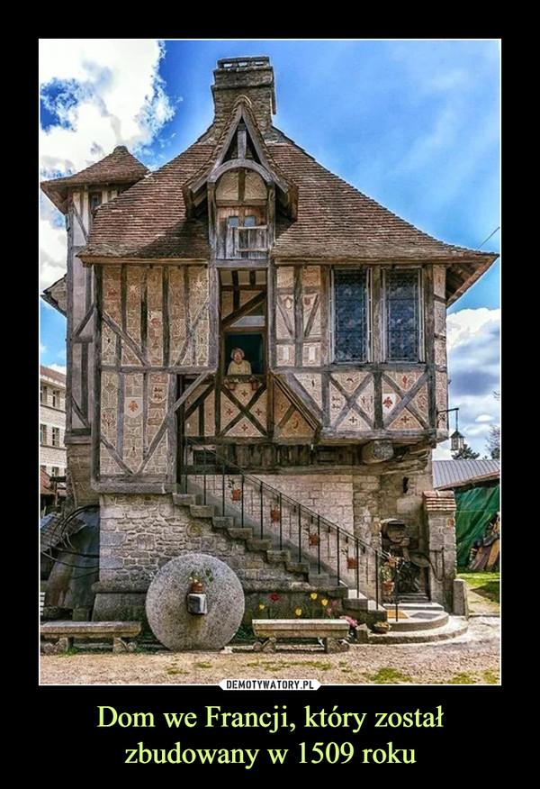 Dom we Francji, który zostałzbudowany w 1509 roku –