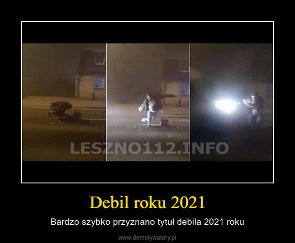 Debil roku 2021 – Bardzo szybko przyznano tytuł debila 2021 roku