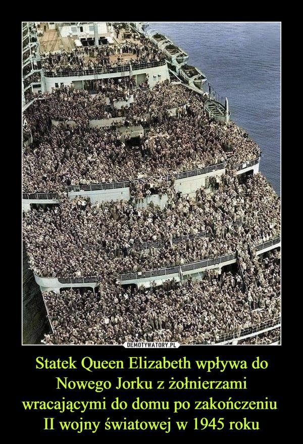 Statek Queen Elizabeth wpływa do Nowego Jorku z żołnierzami wracającymi do domu po zakończeniu II wojny światowej w 1945 roku –
