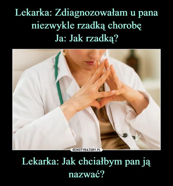 Lekarka: Jak chciałbym pan ją nazwać? –