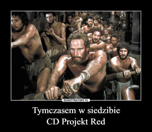 Tymczasem w siedzibie CD Projekt Red