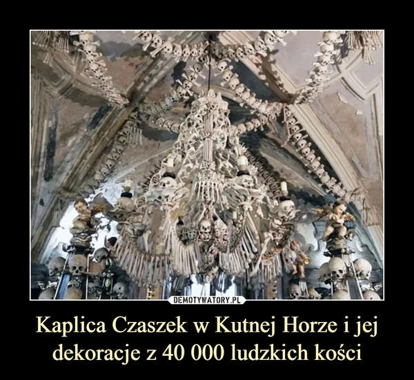 Kaplica Czaszek w Kutnej Horze i jej dekoracje z 40 000 ludzkich kości –