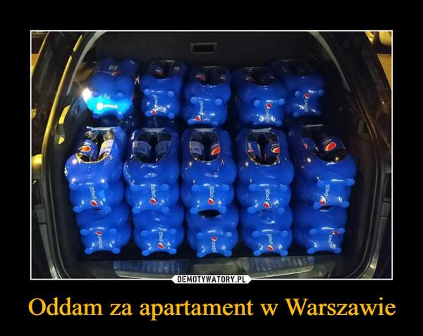 Oddam za apartament w Warszawie –
