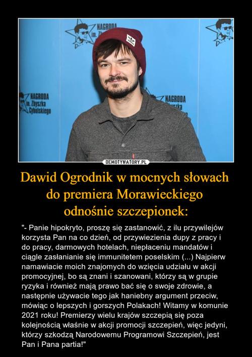 Dawid Ogrodnik w mocnych słowach  do premiera Morawieckiego  odnośnie szczepionek: