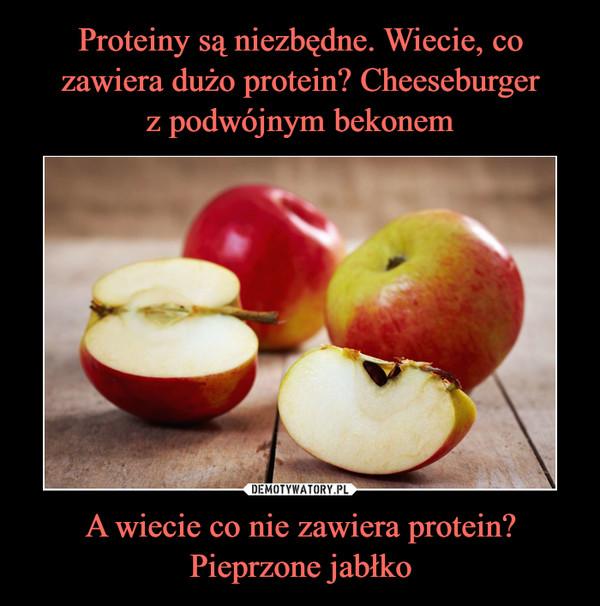 A wiecie co nie zawiera protein? Pieprzone jabłko –