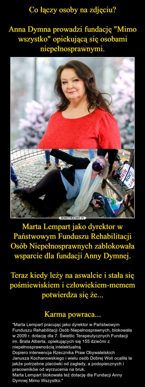 """Co łączy osoby na zdjęciu?  Anna Dymna prowadzi fundację """"Mimo wszystko"""" opiekującą się osobami niepełnosprawnymi. Marta Lempart jako dyrektor w Państwowym Funduszu Rehabilitacji Osób Niepełnosprawnych zablokowała wsparcie dla fundacji Anny Dymnej.  Teraz kiedy leży na aswalcie i stała się pośmiewiskiem i człowiekiem-memem potwierdza się że...  Karma powraca..."""
