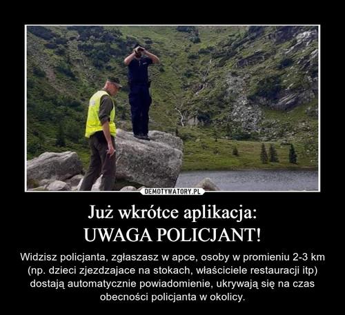Już wkrótce aplikacja: UWAGA POLICJANT!