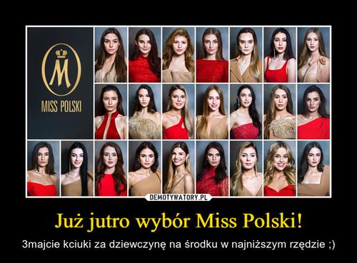 Już jutro wybór Miss Polski!