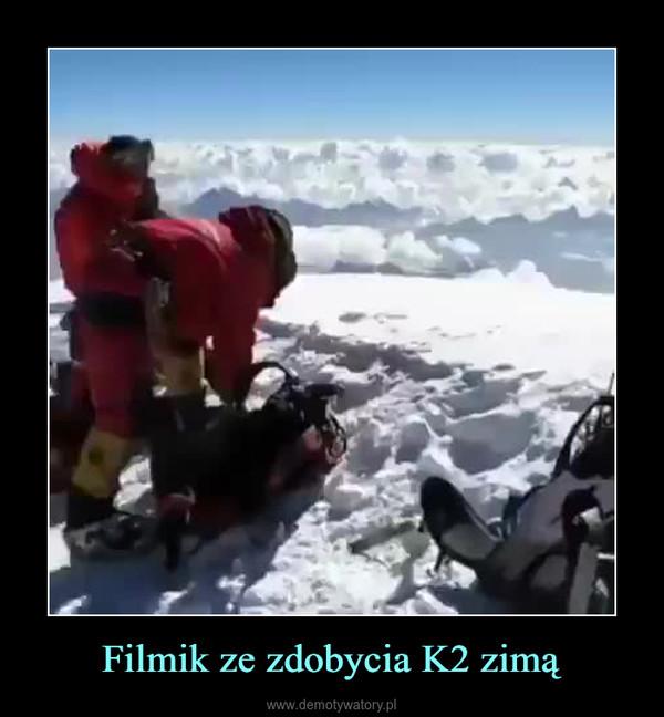 Filmik ze zdobycia K2 zimą –