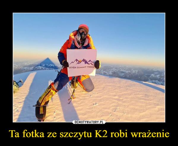 Ta fotka ze szczytu K2 robi wrażenie –