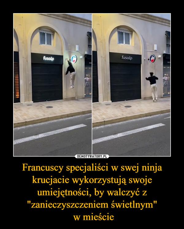 """Francuscy specjaliści w swej ninja krucjacie wykorzystują swoje umiejętności, by walczyć z """"zanieczyszczeniem świetlnym"""" w mieście –"""