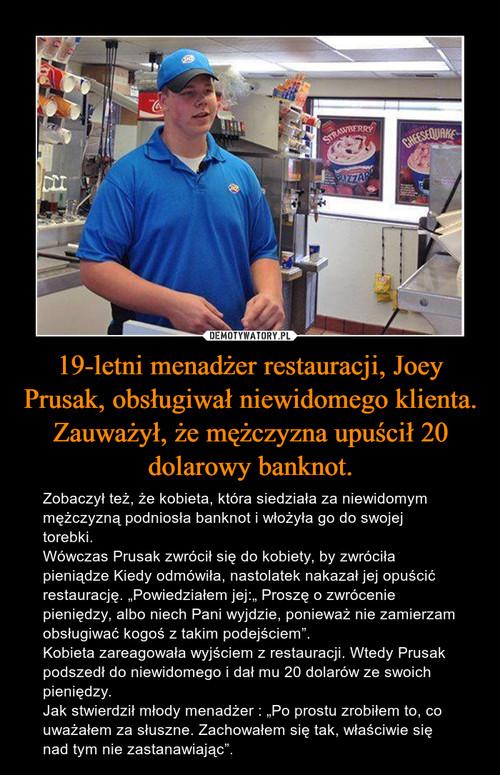 19-letni menadżer restauracji, Joey Prusak, obsługiwał niewidomego klienta. Zauważył, że mężczyzna upuścił 20 dolarowy banknot.