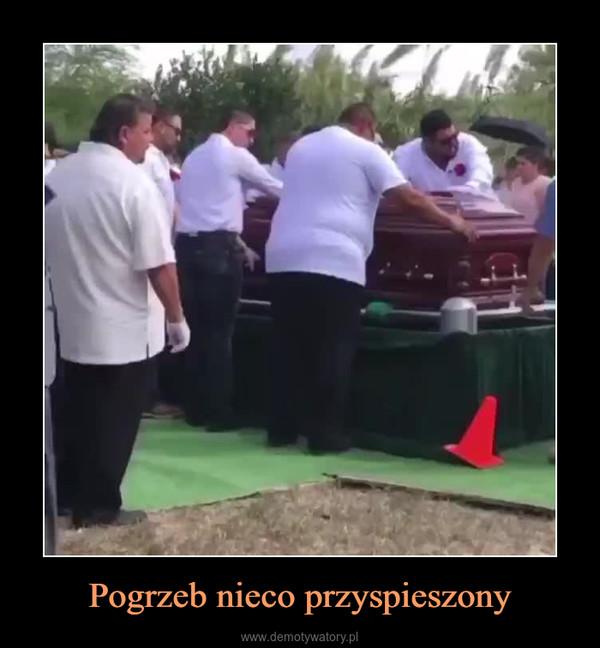 Pogrzeb nieco przyspieszony –