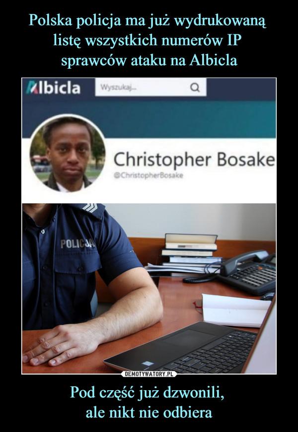 Pod część już dzwonili, ale nikt nie odbiera –  Christopher Bosake