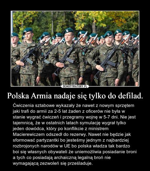 Polska Armia nadaje się tylko do defilad.