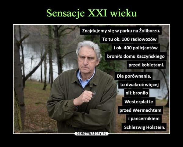 –  Znajdujemy się w parku na Żoliborzu.To tu ok. 100 radiowozówi ok. 400 policjantówbroniło domu Kaczyńskiegoprzed kobietami.Dla porównania,to dwakroć więcejniż broniło Westerplatteprzed Wermachtemi pancernikiemSchlezwig Holstein.