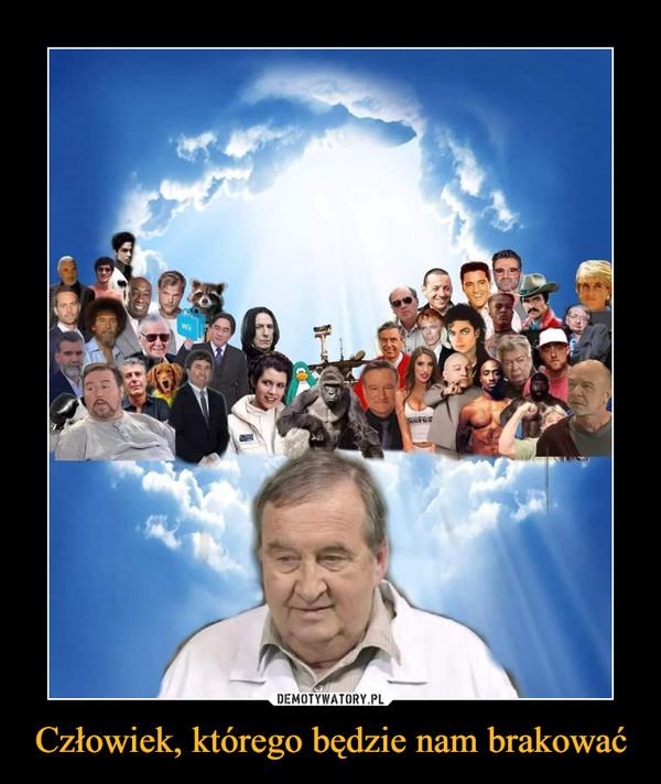 Człowiek, którego będzie nam brakować –