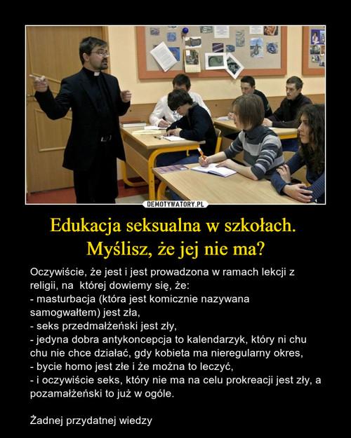Edukacja seksualna w szkołach.  Myślisz, że jej nie ma?