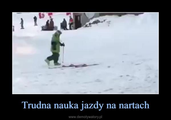 Trudna nauka jazdy na nartach –