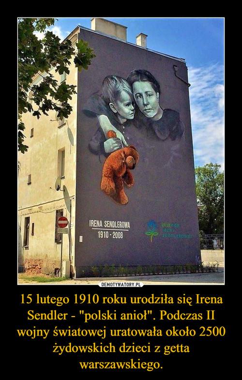 """15 lutego 1910 roku urodziła się Irena Sendler - """"polski anioł"""". Podczas II wojny światowej uratowała około 2500 żydowskich dzieci z getta warszawskiego."""