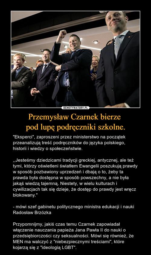 Przemysław Czarnek bierze  pod lupę podręczniki szkolne.