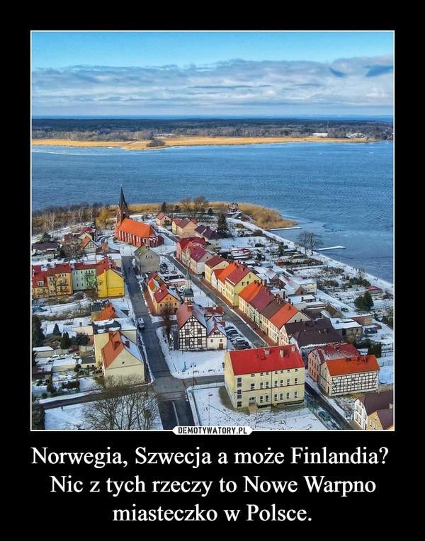 Norwegia, Szwecja a może Finlandia?  Nic z tych rzeczy to Nowe Warpno miasteczko w Polsce. –