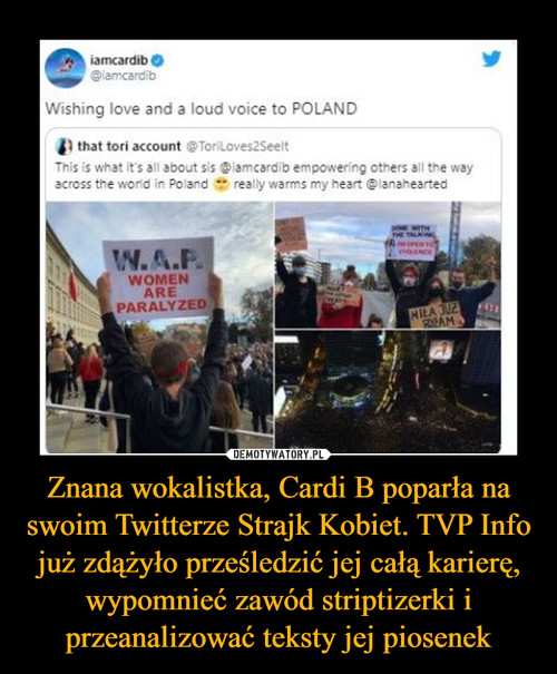 Znana wokalistka, Cardi B poparła na swoim Twitterze Strajk Kobiet. TVP Info już zdążyło prześledzić jej całą karierę, wypomnieć zawód striptizerki i przeanalizować teksty jej piosenek