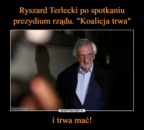 """Ryszard Terlecki po spotkaniu prezydium rządu. """"Koalicja trwa"""" i trwa mać!"""