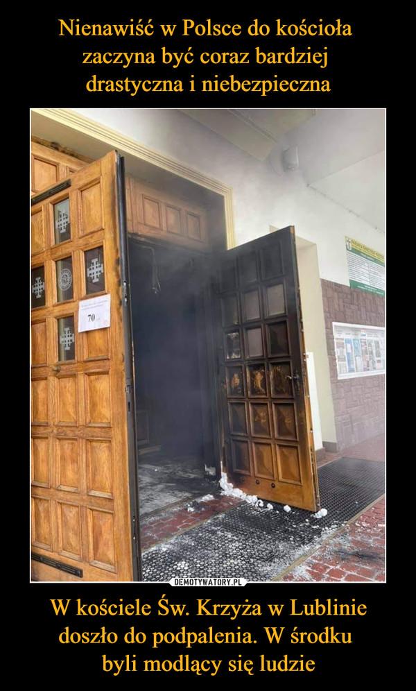 W kościele Św. Krzyża w Lublinie doszło do podpalenia. W środku byli modlący się ludzie –
