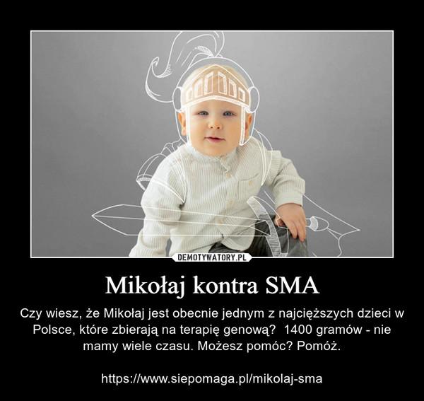 Mikołaj kontra SMA – Czy wiesz, że Mikołaj jest obecnie jednym z najcięższych dzieci w Polsce, które zbierają na terapię genową?  1400 gramów - nie mamy wiele czasu. Możesz pomóc? Pomóż.https://www.siepomaga.pl/mikolaj-sma