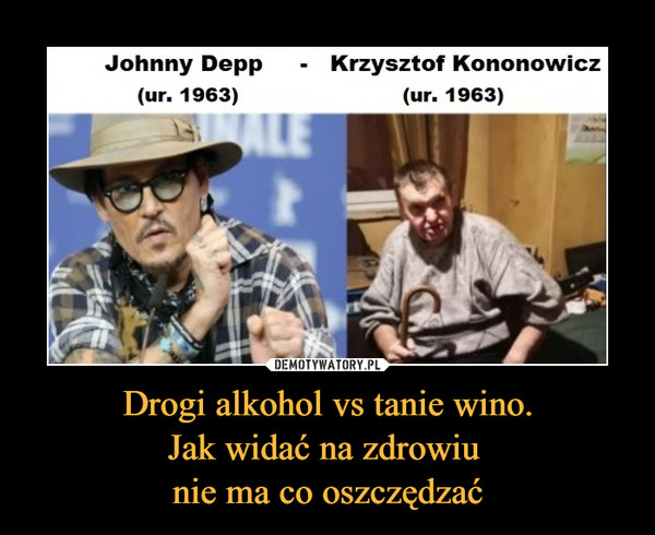 Drogi alkohol vs tanie wino.Jak widać na zdrowiu nie ma co oszczędzać –