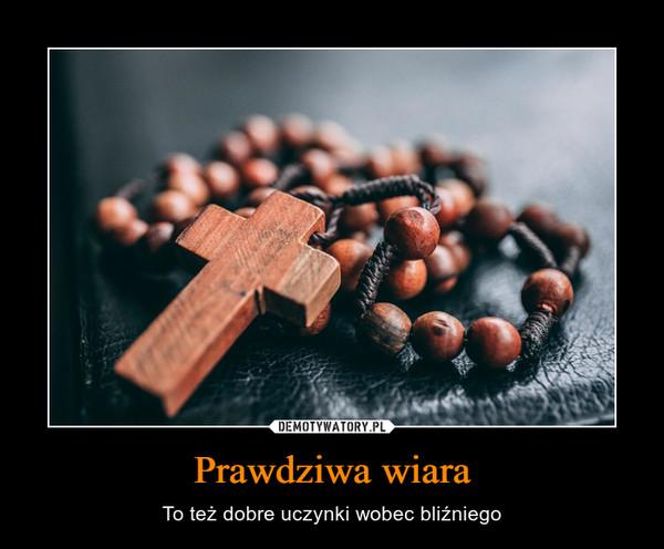 Prawdziwa wiara – To też dobre uczynki wobec bliźniego