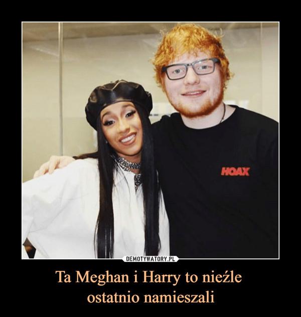 Ta Meghan i Harry to nieźle ostatnio namieszali –