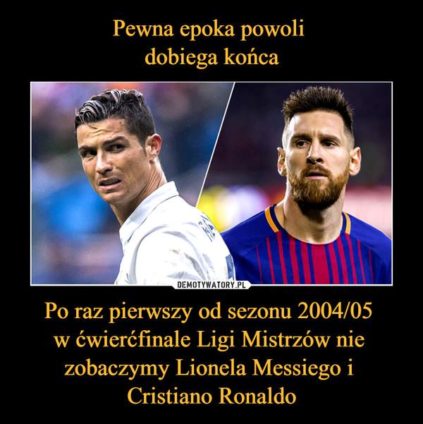 Po raz pierwszy od sezonu 2004/05 w ćwierćfinale Ligi Mistrzów nie zobaczymy Lionela Messiego i Cristiano Ronaldo –