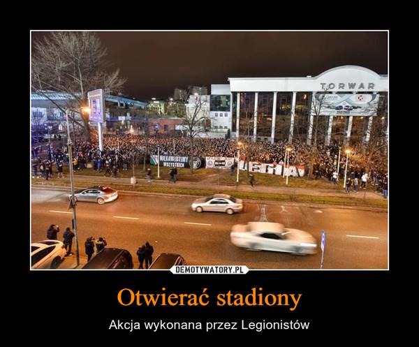 Otwierać stadiony – Akcja wykonana przez Legionistów