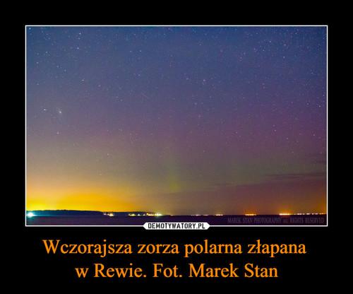 Wczorajsza zorza polarna złapana  w Rewie. Fot. Marek Stan
