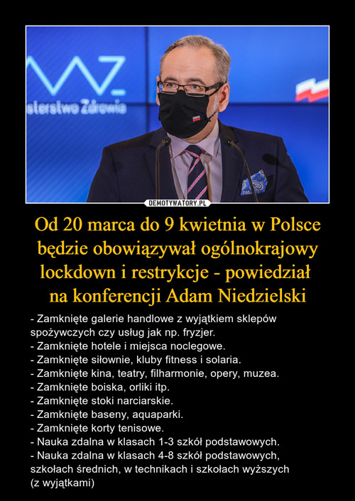 Od 20 marca do 9 kwietnia w Polsce będzie obowiązywał ogólnokrajowy lockdown i restrykcje - powiedział  na konferencji Adam Niedzielski