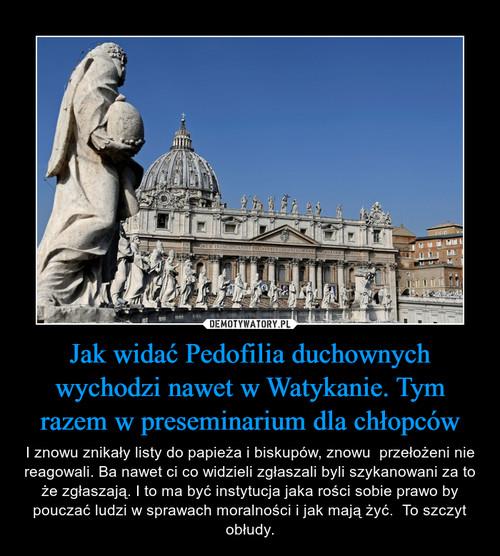 Jak widać Pedofilia duchownych wychodzi nawet w Watykanie. Tym razem w preseminarium dla chłopców