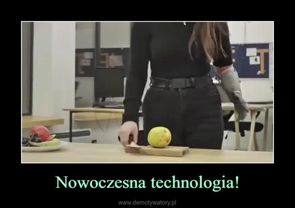 Nowoczesna technologia! –