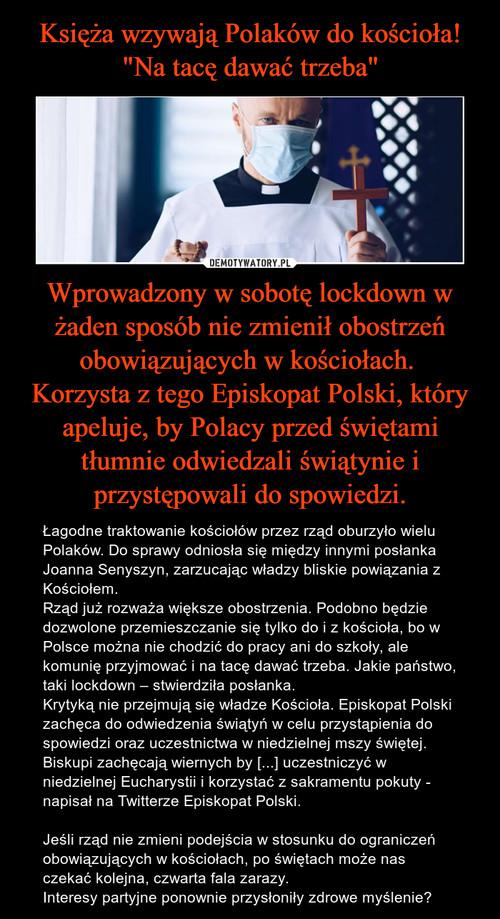 """Księża wzywają Polaków do kościoła! """"Na tacę dawać trzeba"""" Wprowadzony w sobotę lockdown w żaden sposób nie zmienił obostrzeń obowiązujących w kościołach.  Korzysta z tego Episkopat Polski, który apeluje, by Polacy przed świętami tłumnie odwiedzali świątynie i przystępowali do spowiedzi."""