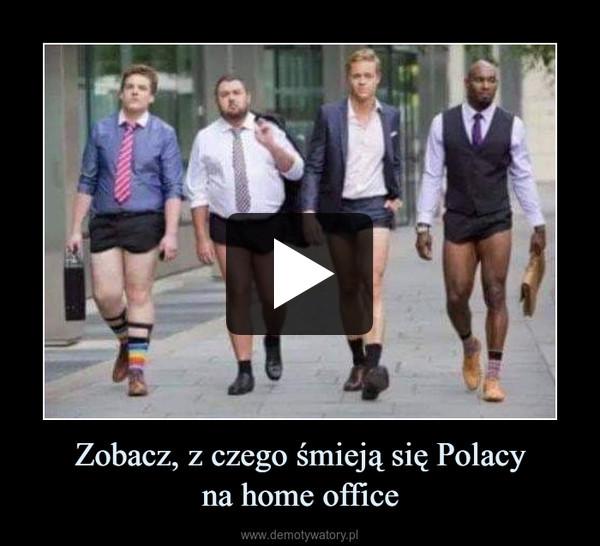 Zobacz, z czego śmieją się Polacyna home office –