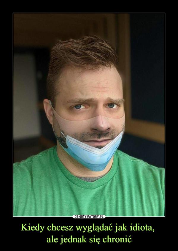 Kiedy chcesz wyglądać jak idiota, ale jednak się chronić –