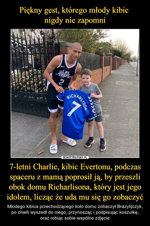 Piękny gest, którego młody kibic  nigdy nie zapomni 7-letni Charlie, kibic Evertonu, podczas spaceru z mamą poprosił ją, by przeszli obok domu Richarlisona, który jest jego idolem, licząc że uda mu się go zobaczyć